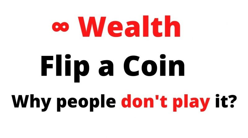 Flip a Coin 100 Times | Make Infinite Wealth | The Coin Game | Why people don't want this?